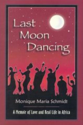 Last Moon Dancing: A Memoir Of Love And Real Life In Africa (2005)